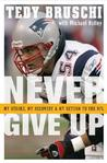 Never Give Up by Tedy Bruschi