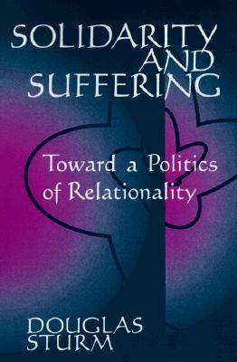 Solidarity and Suffering: Toward a Politics of Relationality