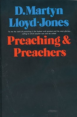 Preaching and Preachers by D. Martyn Lloyd-Jones