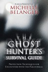 The Ghost Hunter's Survival Guide: Protection Techniques for Encounters with the Paranormal