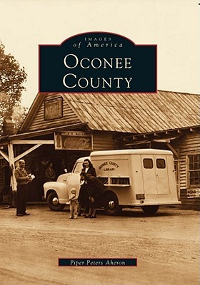 OCONEE COUNTY (SC) (Images of America by Piper Peters Aheron