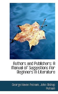 Authors and Publishers: A Manual of Suggestions for Beginners in Literature