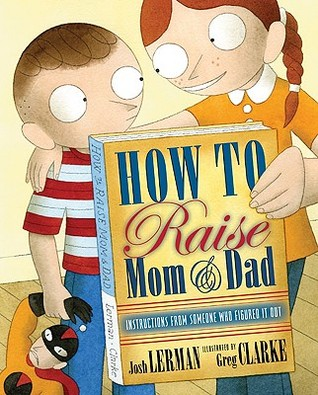 How to Raise Mom and Dad by Josh Lerman