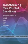Transforming Our Painful Emotions: Spiritual Resources in Anger, Shame, Grief, Fear and Loneliness