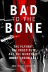 Bad to the Bone: The Playboy, the Prostitute, and the Murder of Bobby Greenlease. John Heidenry