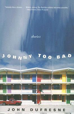 Johnny Too Bad by John Dufresne