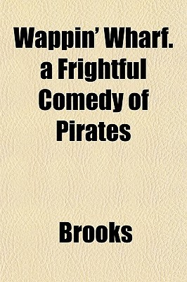 Wappin' Wharf. a Frightful Comedy of Pirates