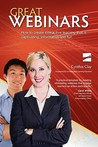 Great Webinars: How to Create Interactive Learning That Is Captivating, Informative and Fun