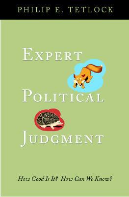 Expert Political Judgment: How Good Is It? How Can We Know?