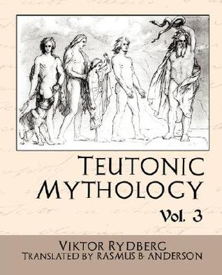 Teutonic Mythology Vol 3 by Viktor Rydberg