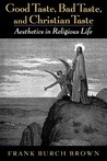Good Taste, Bad Taste, & Christian Taste: Aesthetics in Religious Life