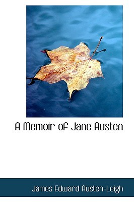 A Memoir of Jane Austen by James Edward Austen-Leigh