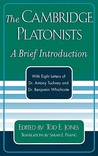 The Cambridge Platonists: A Brief Introduction by Tod E. Jones; With Eight Letters of Dr. Antony Tuckney and Dr. Benjamin Whichcote