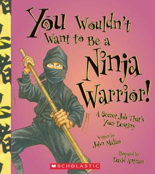 You Wouldn't Want to Be a Ninja Warrior! by John Malam