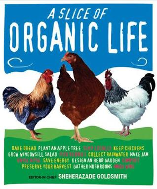 A Slice of Organic Life by Sheherazade Goldsmith