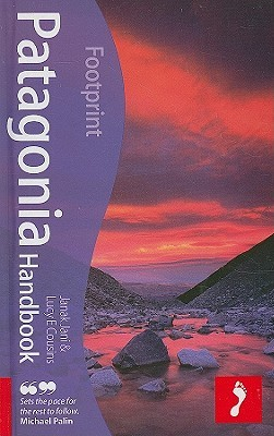 Patagonia Handbook, 3rd: Fully revised and updated 3rd edition of Footprint's ever-popular guide to Patagonia