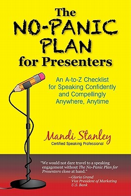 The No-Panic Plan for Presenters: An A-To-Z Checklist for Speaking Confidently and Compellingly Anywhere, Anytime