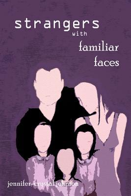 Strangers with Familiar Faces by Jennifer-Crystal Johnson