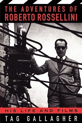 The Adventures Of Roberto Rossellini by Tag Gallagher