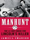 Manhunt: The 12-Day Chase to Catch Lincoln's Kill