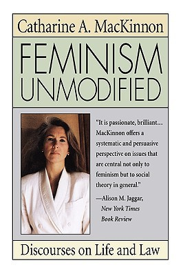 Feminism Unmodified by Catharine A. MacKinnon