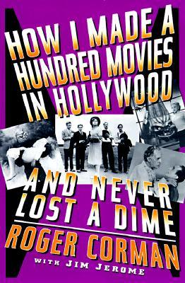 Download for free How I Made A Hundred Movies In Hollywood And Never Lost A Dime DJVU by Roger Corman, Jim Jerome