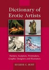 Dictionary of Erotic Artists: Painters, Sculptors, Printmakers, Graphic Designers, and Illustrators