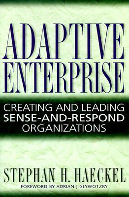 Adaptive Enterprise by Stephan H. Haeckel