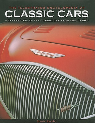Classic Cars: The Ultimate Book for All Classic Car Enthusiasts, with Over 700 Colour Photographs Martin Buckley