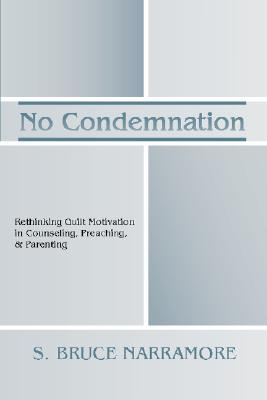 No Condemnation: Rethinking Guilt Motivation in Counseling, Preaching, & Parenting