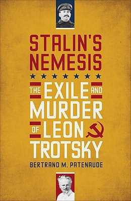 Stalin's Nemesis: The Exile and Murder of Leon Trotsky