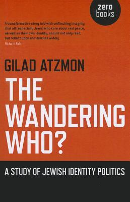 The Wandering Who? A Study of Jewish Identity Politics by Gilad Atzmon