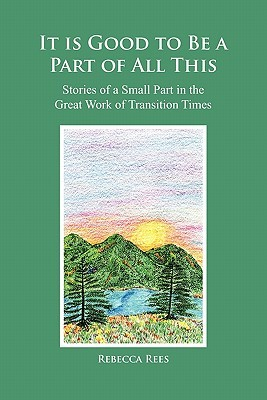 It Is Good to Be a Part of All This: Stories of a Small Part in the Great Work