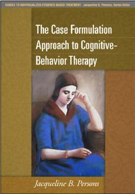 The Case Formulation Approach to Cognitive-Behavior Therapy by Jacqueline B. Persons