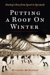 Putting a Roof on Winter: Hockey's Rise from Sport to Spectacle