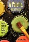 A Palette, Not a Portrait: Stories from the Life of Nathan Garrett