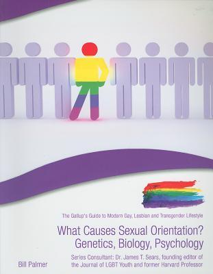What Causes Sexual Orientation? Genetics, Biology, Psychology (The Gallup's Guide To Modern Gay, Lesbian, & Transgender Lifestyle)