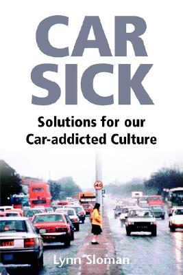 Car Sick: Solutions for Our Car-Addicted Culture