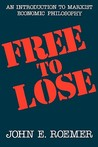 Free to Lose: An Introduction to Marxist Economic Philosophy