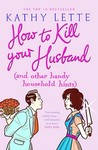 How to Kill Your Husband: (And Other Handy Household Hints). Kathy Lette