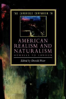 The Cambridge Companion to American Realism and Naturalism: From Howells to London