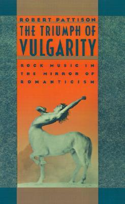 The Triumph of Vulgarity: Rock Music in the Mirror of Romanticism