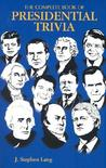 Complete Book of Presidential Trivia, Th by J. Stephen Lang