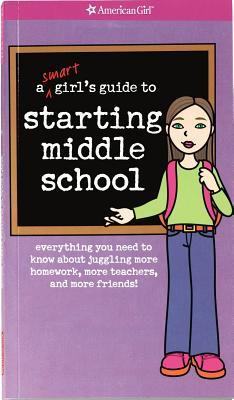 A Smart Girl's Guide to Starting Middle School: Everything You Need to Know About Juggling More Homework, More Teachers, and More Friends