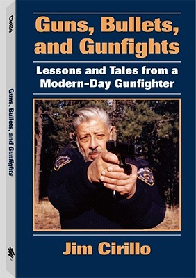 Guns, Bullets, and Gunfights by Jim Cirillo