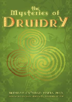 The Mysteries of Druidry by Brendan Cathbad Myers