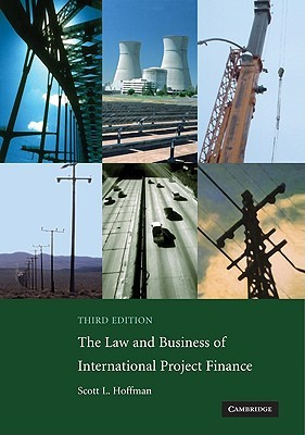 The Law and Business of International Project Finance by Scott L. Hoffman