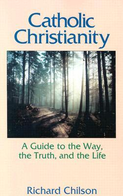 Catholic Christianity by Richard Chilson