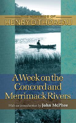 A Week on the Concord and Merrimack Rivers (Writings of Henry D. Thoreau)