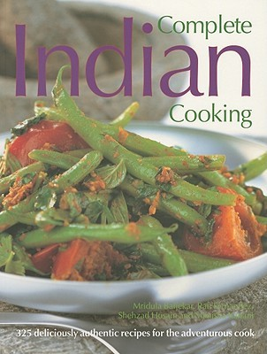 Download online for free Complete Indian Cooking: 325 Deliciously Authentic Recipes for the Adventurous Cook PDF